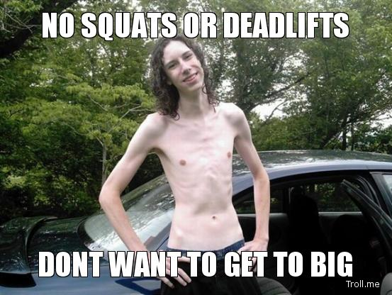no-squats-or-deadlifts-dont-want-to-get-to-big
